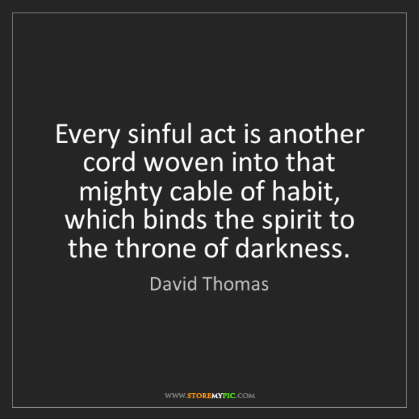 David Thomas: Every sinful act is another cord woven into that mighty...