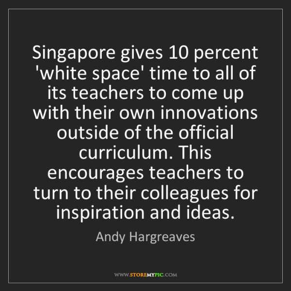 Andy Hargreaves: Singapore gives 10 percent 'white space' time to all...