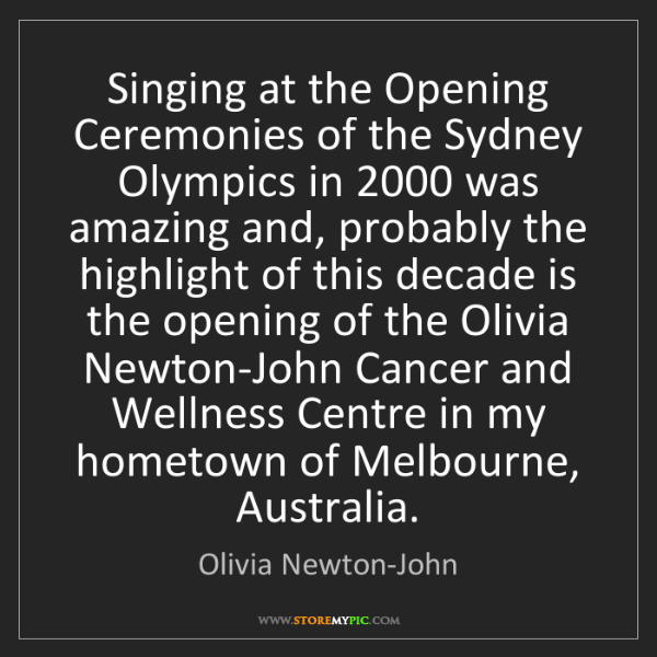 Olivia Newton-John: Singing at the Opening Ceremonies of the Sydney Olympics...