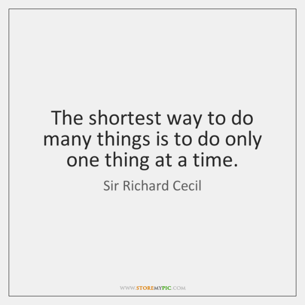 The shortest way to do many things is to do only one ...