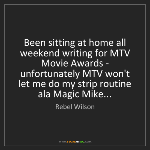 Rebel Wilson: Been sitting at home all weekend writing for MTV Movie...