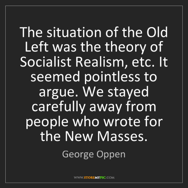 George Oppen: The situation of the Old Left was the theory of Socialist...