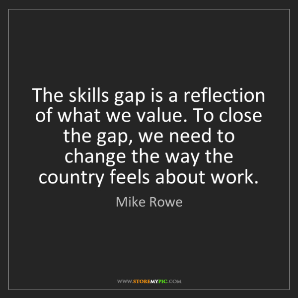 Mike Rowe: The skills gap is a reflection of what we value. To close...