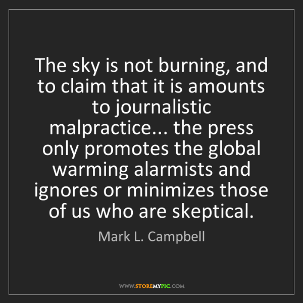 Mark L. Campbell: The sky is not burning, and to claim that it is amounts...