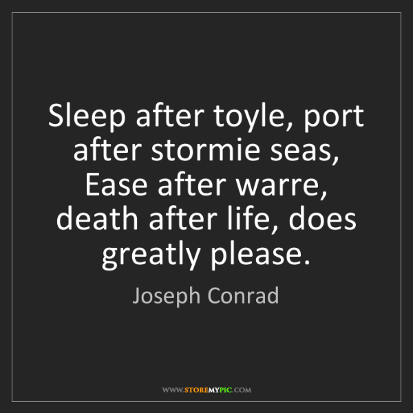 Joseph Conrad: Sleep after toyle, port after stormie seas, Ease after...