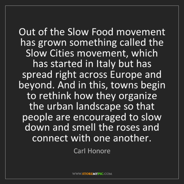 Carl Honore: Out of the Slow Food movement has grown something called...
