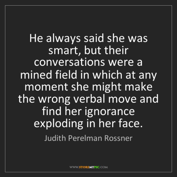 Judith Perelman Rossner: He always said she was smart, but their conversations...