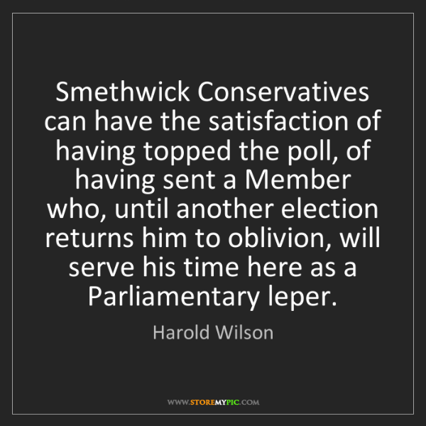 Harold Wilson: Smethwick Conservatives can have the satisfaction of...