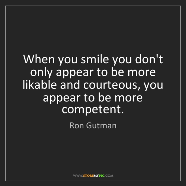 Ron Gutman: When you smile you don't only appear to be more likable...