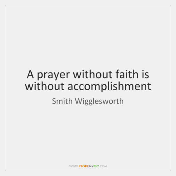 A prayer without faith is without accomplishment