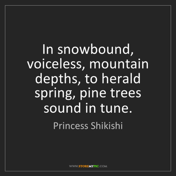 Princess Shikishi: In snowbound, voiceless, mountain depths, to herald spring,...