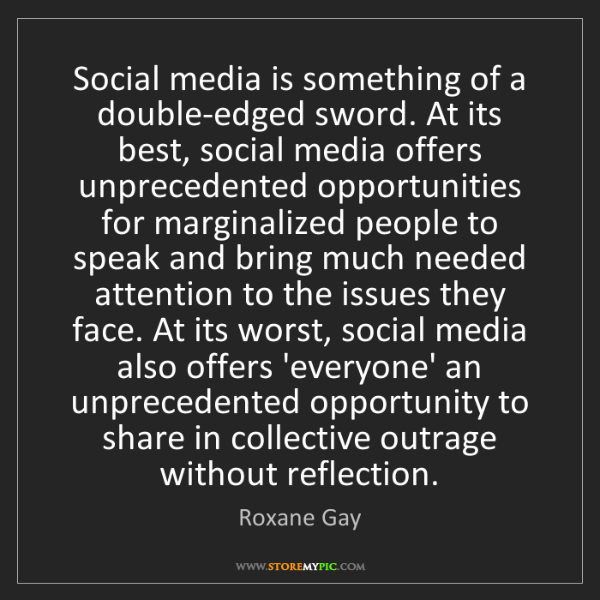 Roxane Gay: Social media is something of a double-edged sword. At...