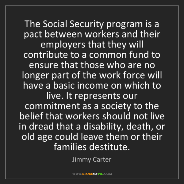 Jimmy Carter: The Social Security program is a pact between workers...
