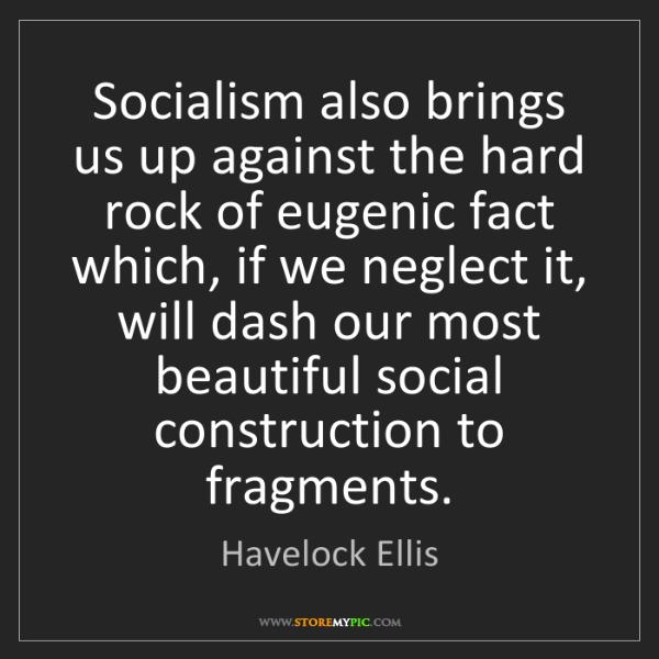 Havelock Ellis: Socialism also brings us up against the hard rock of...