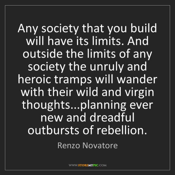 Renzo Novatore: Any society that you build will have its limits. And...