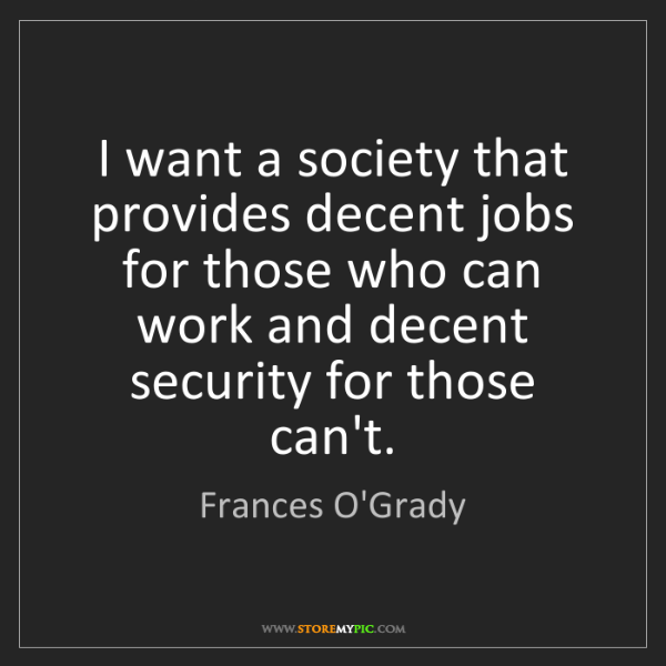 Frances O'Grady: I want a society that provides decent jobs for those...