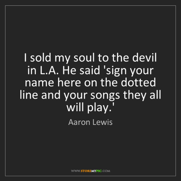 Aaron Lewis: I sold my soul to the devil in L.A. He said 'sign your...