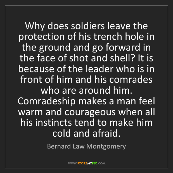 Bernard Law Montgomery: Why does soldiers leave the protection of his trench...