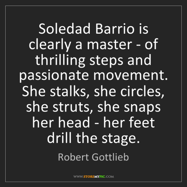 Robert Gottlieb: Soledad Barrio is clearly a master - of thrilling steps...