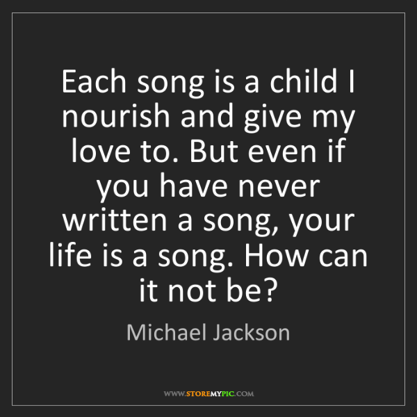 Michael Jackson: Each song is a child I nourish and give my love to. But...