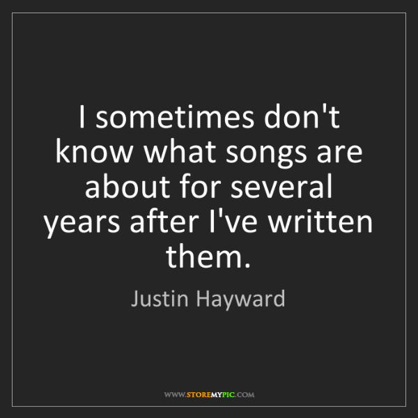 Justin Hayward: I sometimes don't know what songs are about for several...