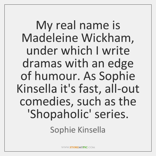 My real name is Madeleine Wickham, under which I write dramas with ...
