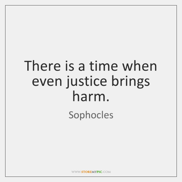 There is a time when even justice brings harm.