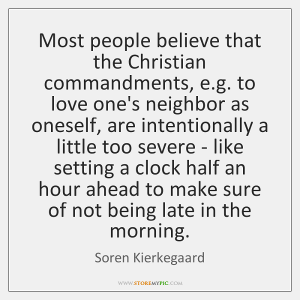 Most people believe that the Christian commandments, e.g. to love one's ...
