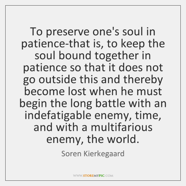 To preserve one's soul in patience-that is, to keep the soul bound ...