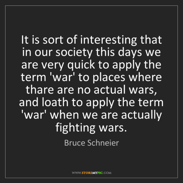 Bruce Schneier: It is sort of interesting that in our society this days...