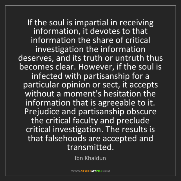 Ibn Khaldun: If the soul is impartial in receiving information, it...