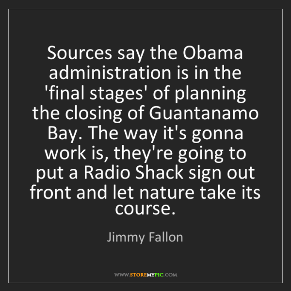 Jimmy Fallon: Sources say the Obama administration is in the 'final...