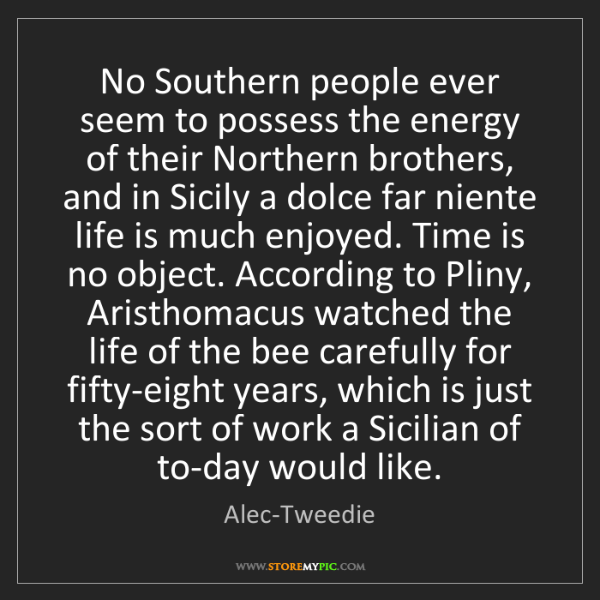 Alec-Tweedie: No Southern people ever seem to possess the energy of...