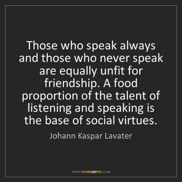 Johann Kaspar Lavater: Those who speak always and those who never speak are...