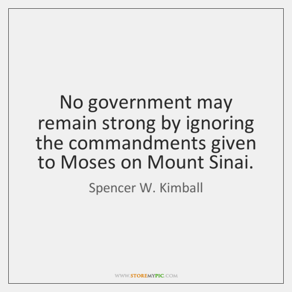 No government may remain strong by ignoring the commandments given to Moses ...