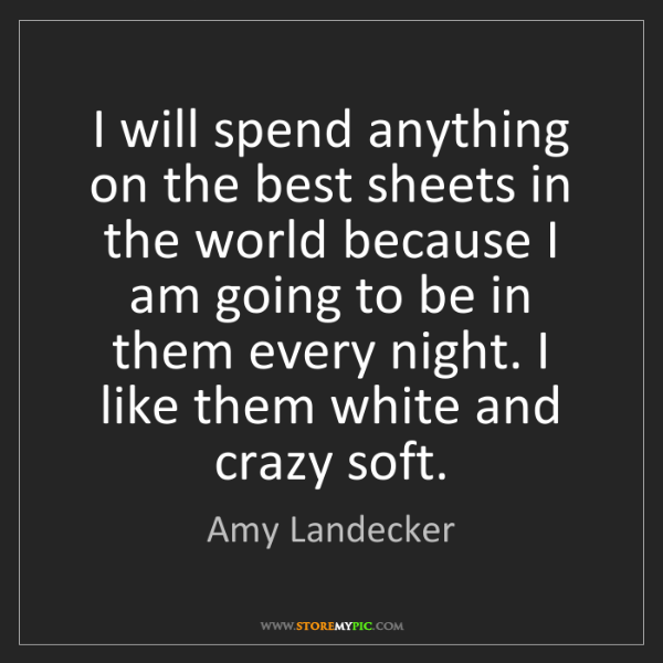 Amy Landecker: I will spend anything on the best sheets in the world...