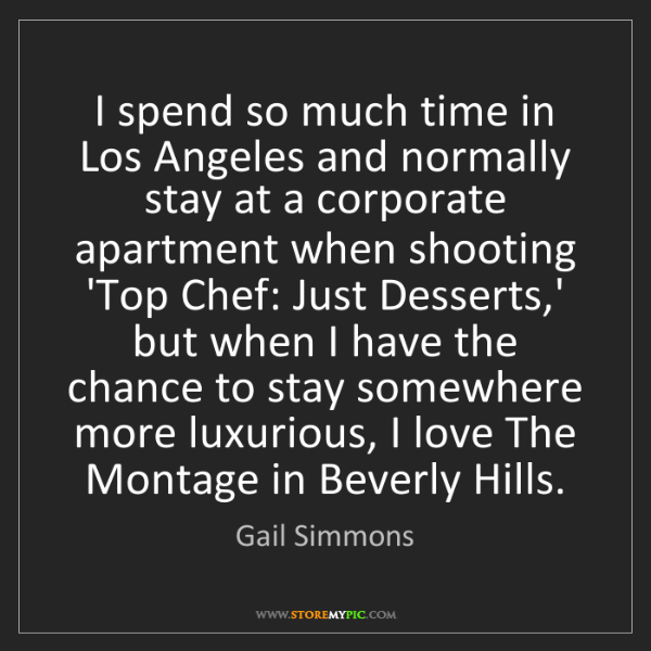 Gail Simmons: I spend so much time in Los Angeles and normally stay...