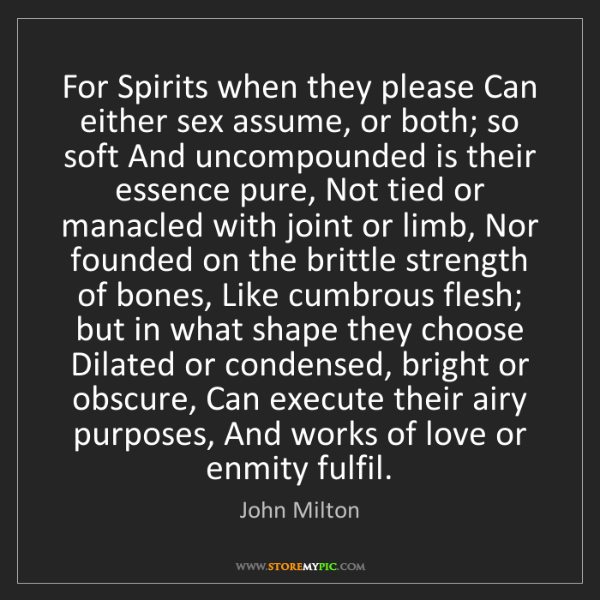 John Milton: For Spirits when they please Can either sex assume, or...