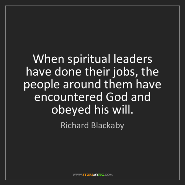 Richard Blackaby: When spiritual leaders have done their jobs, the people...