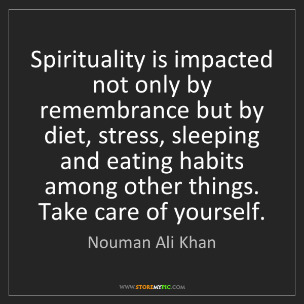 Nouman Ali Khan: Spirituality is impacted not only by remembrance but...