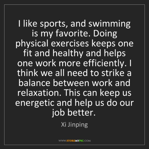 Xi Jinping: I like sports, and swimming is my favorite. Doing physical...