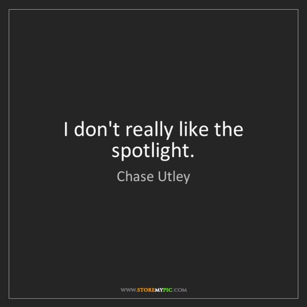 Chase Utley: I don't really like the spotlight.