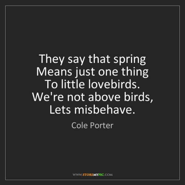 Cole Porter: They say that spring   Means just one thing   To little...