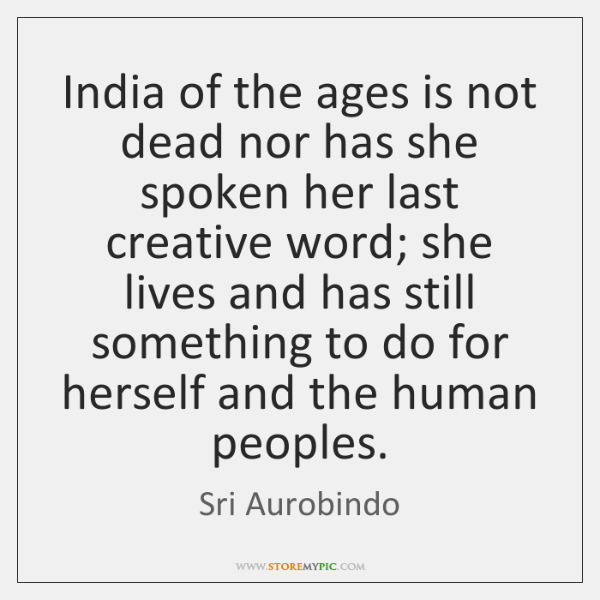 India of the ages is not dead nor has she spoken her ...