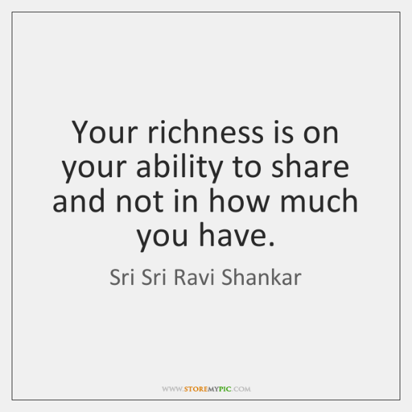 Your richness is on your ability to share and not in how ...