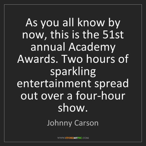 Johnny Carson: As you all know by now, this is the 51st annual Academy...