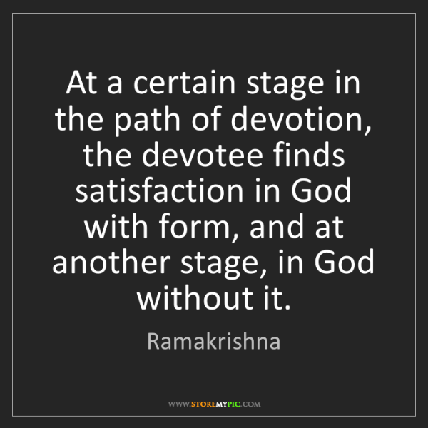 Ramakrishna: At a certain stage in the path of devotion, the devotee...
