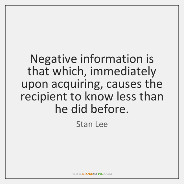 Negative information is that which, immediately upon acquiring, causes the recipient to ...