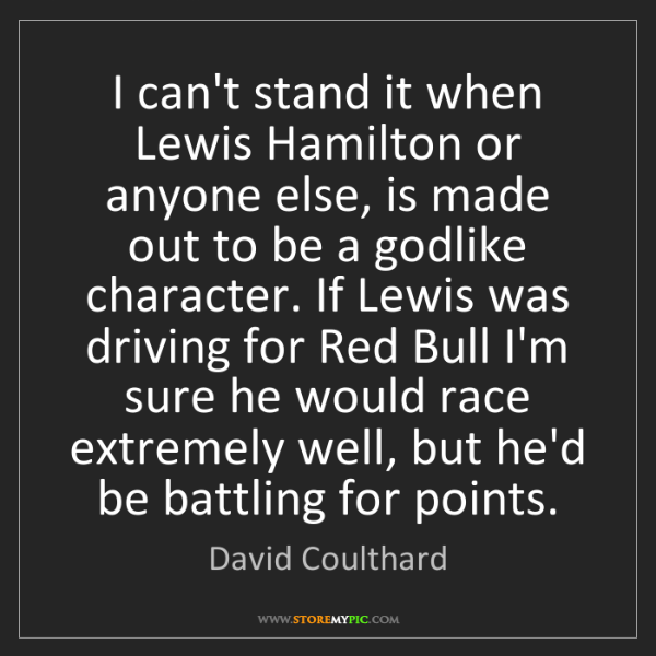 David Coulthard: I can't stand it when Lewis Hamilton or anyone else,...