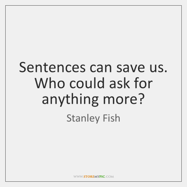 Sentences can save us. Who could ask for anything more?